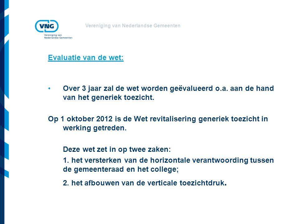 Vereniging van Nederlandse Gemeenten Evaluatie van de wet: Over 3 jaar zal de wet worden geëvalueerd o.a.