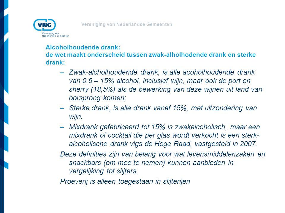 Vereniging van Nederlandse Gemeenten Alcoholhoudende drank: de wet maakt onderscheid tussen zwak-alholhodende drank en sterke drank: –Zwak-alcholhoudende drank, is alle acoholhoudende drank van 0,5 – 15% alcohol, inclusief wijn, maar ook de port en sherry (18,5%) als de bewerking van deze wijnen uit land van oorsprong komen; –Sterke drank, is alle drank vanaf 15%, met uitzondering van wijn.