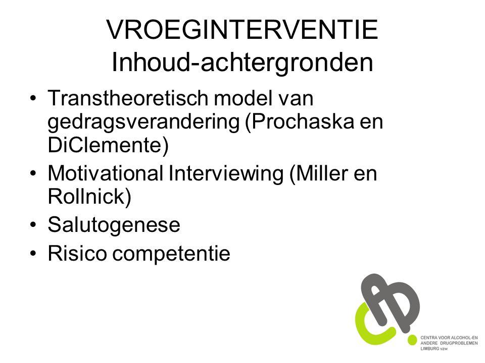 VROEGINTERVENTIE Inhoud-achtergronden Transtheoretisch model van gedragsverandering (Prochaska en DiClemente) Motivational Interviewing (Miller en Rollnick) Salutogenese Risico competentie