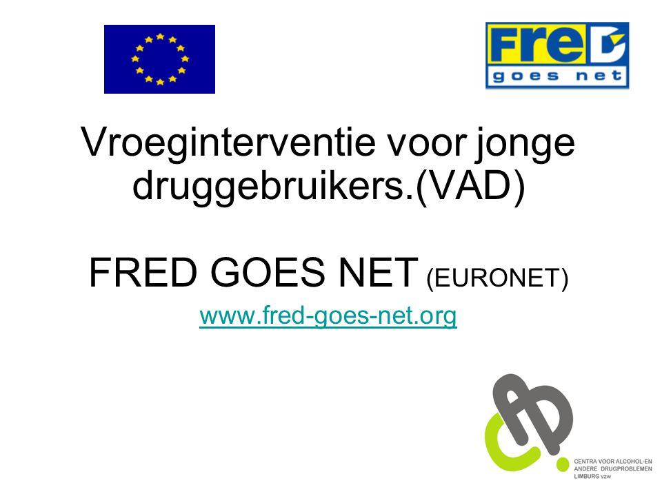 Vroeginterventie voor jonge druggebruikers.(VAD) FRED GOES NET (EURONET) www.fred-goes-net.org