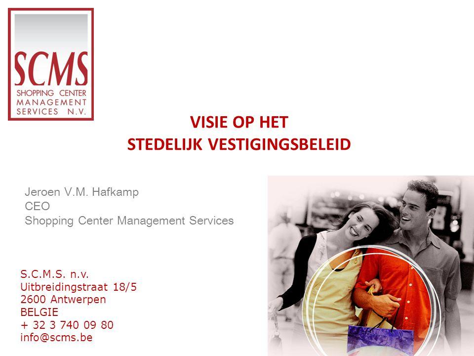 VISIE OP HET STEDELIJK VESTIGINGSBELEID S.C.M.S. n.v. Uitbreidingstraat 18/5 2600 Antwerpen BELGIE + 32 3 740 09 80 info@scms.be Jeroen V.M. Hafkamp C