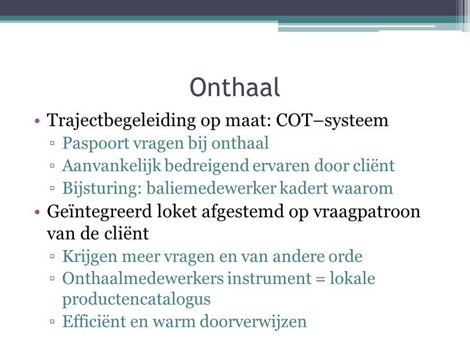 Onthaal Trajectbegeleiding op maat: COT–systeem ▫Paspoort vragen bij onthaal ▫Aanvankelijk bedreigend ervaren door cliënt ▫Bijsturing: baliemedewerker