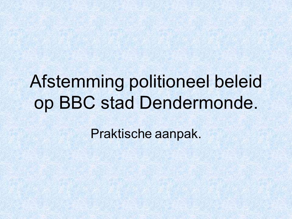 Afstemming politioneel beleid op BBC stad Dendermonde. Praktische aanpak.