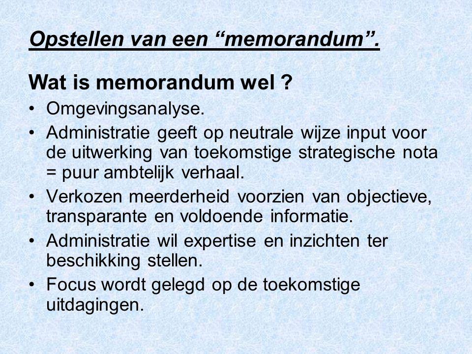"""Opstellen van een """"memorandum"""". Wat is memorandum wel ? Omgevingsanalyse. Administratie geeft op neutrale wijze input voor de uitwerking van toekomsti"""