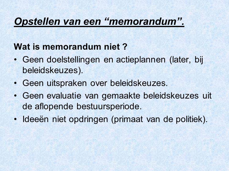 """Opstellen van een """"memorandum"""". Wat is memorandum niet ? Geen doelstellingen en actieplannen (later, bij beleidskeuzes). Geen uitspraken over beleidsk"""