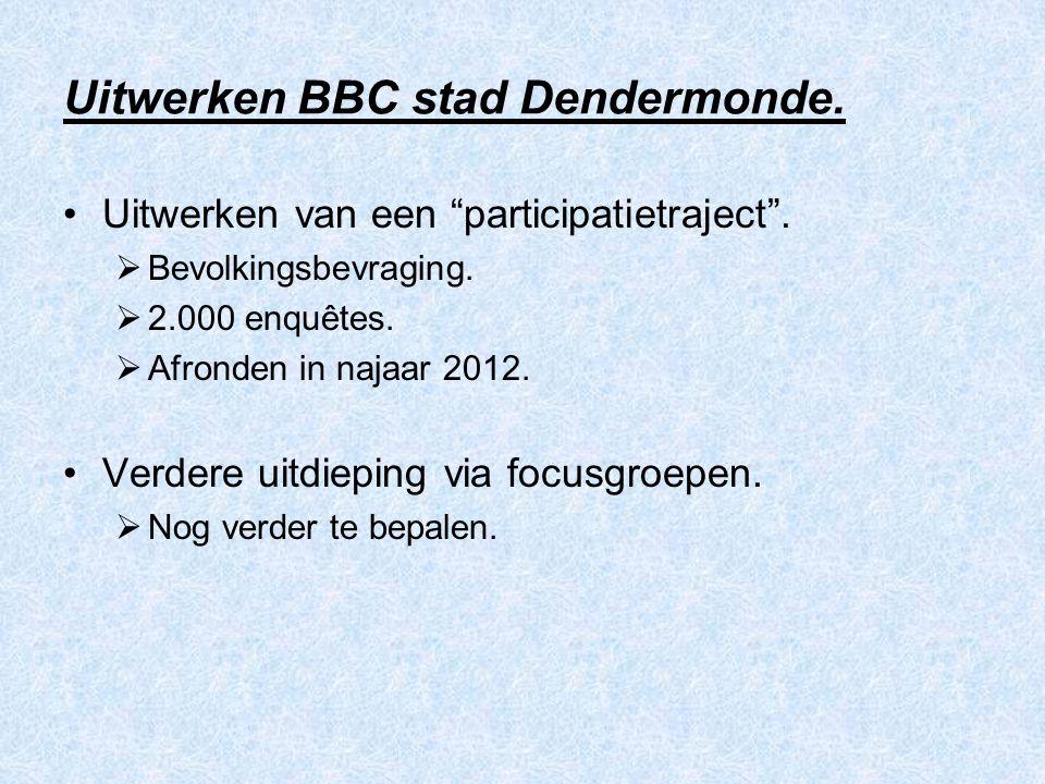 """Uitwerken BBC stad Dendermonde. Uitwerken van een """"participatietraject"""".  Bevolkingsbevraging.  2.000 enquêtes.  Afronden in najaar 2012. Verdere u"""