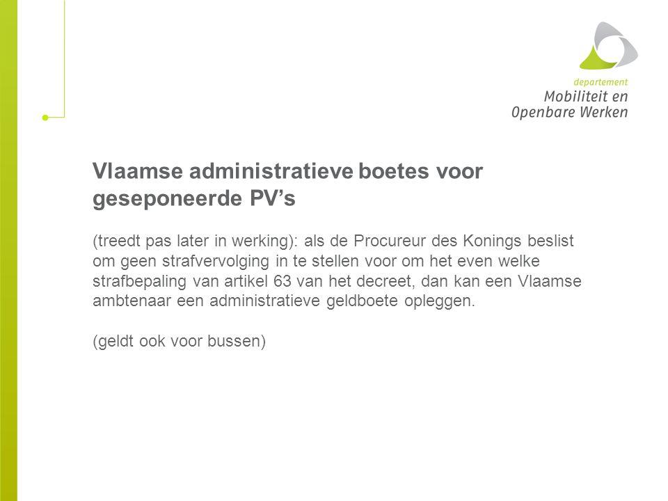 Vlaamse administratieve boetes voor geseponeerde PV's (treedt pas later in werking): als de Procureur des Konings beslist om geen strafvervolging in t