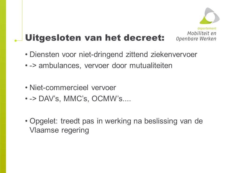 Uitgesloten van het decreet: Diensten voor niet-dringend zittend ziekenvervoer -> ambulances, vervoer door mutualiteiten Niet-commercieel vervoer -> D
