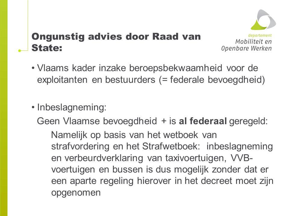 Ongunstig advies door Raad van State: Vlaams kader inzake beroepsbekwaamheid voor de exploitanten en bestuurders (= federale bevoegdheid) Inbeslagnemi