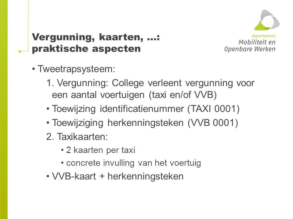 Vergunning, kaarten, …: praktische aspecten Tweetrapsysteem: 1. Vergunning: College verleent vergunning voor een aantal voertuigen (taxi en/of VVB) To