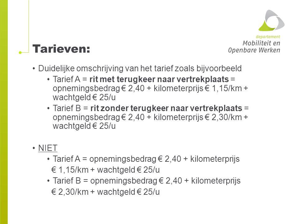 Tarieven: Duidelijke omschrijving van het tarief zoals bijvoorbeeld Tarief A = rit met terugkeer naar vertrekplaats = opnemingsbedrag € 2,40 + kilomet