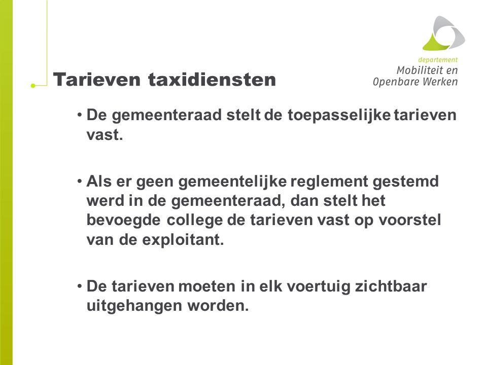 Tarieven taxidiensten De gemeenteraad stelt de toepasselijke tarieven vast. Als er geen gemeentelijke reglement gestemd werd in de gemeenteraad, dan s