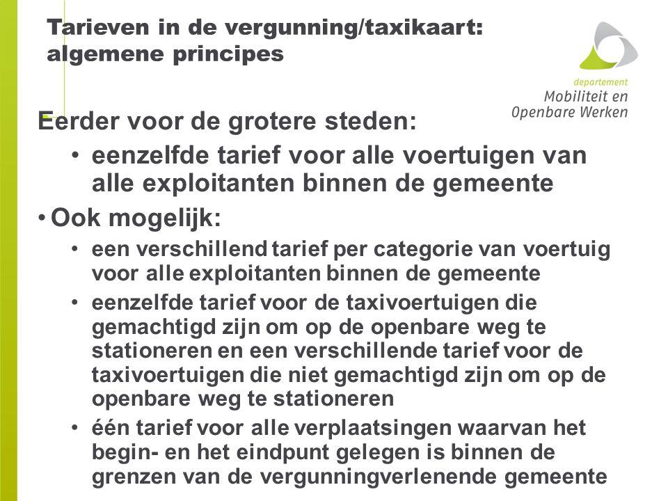 Tarieven in de vergunning/taxikaart: algemene principes Eerder voor de grotere steden: eenzelfde tarief voor alle voertuigen van alle exploitanten bin