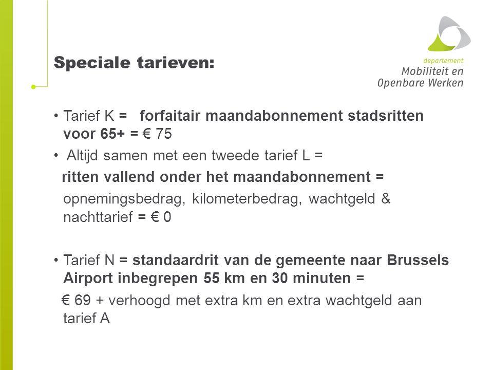 Speciale tarieven: Tarief K = forfaitair maandabonnement stadsritten voor 65+ = € 75 Altijd samen met een tweede tarief L = ritten vallend onder het m