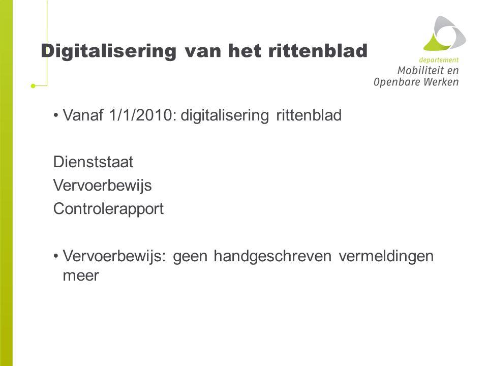 Digitalisering van het rittenblad Vanaf 1/1/2010: digitalisering rittenblad Dienststaat Vervoerbewijs Controlerapport Vervoerbewijs: geen handgeschrev