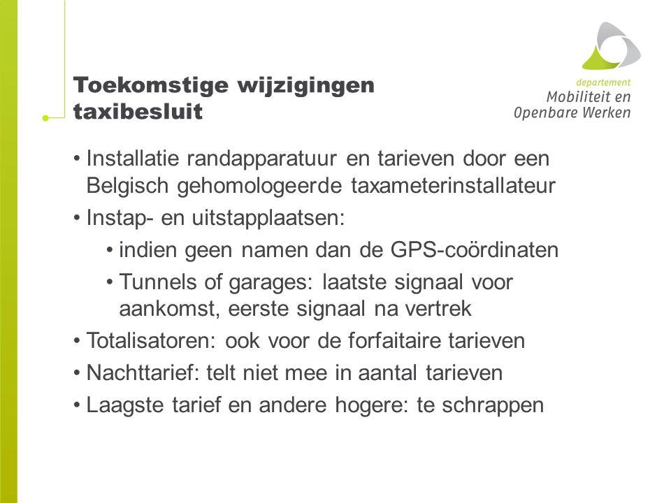Toekomstige wijzigingen taxibesluit Installatie randapparatuur en tarieven door een Belgisch gehomologeerde taxameterinstallateur Instap- en uitstappl