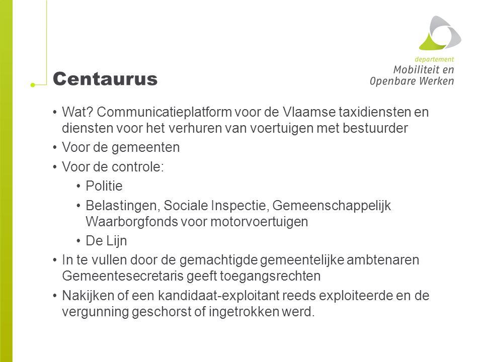 Centaurus Wat? Communicatieplatform voor de Vlaamse taxidiensten en diensten voor het verhuren van voertuigen met bestuurder Voor de gemeenten Voor de
