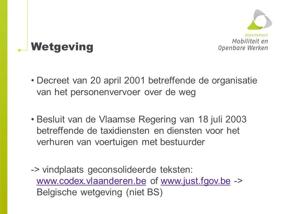 Wetgeving Decreet van 20 april 2001 betreffende de organisatie van het personenvervoer over de weg Besluit van de Vlaamse Regering van 18 juli 2003 be