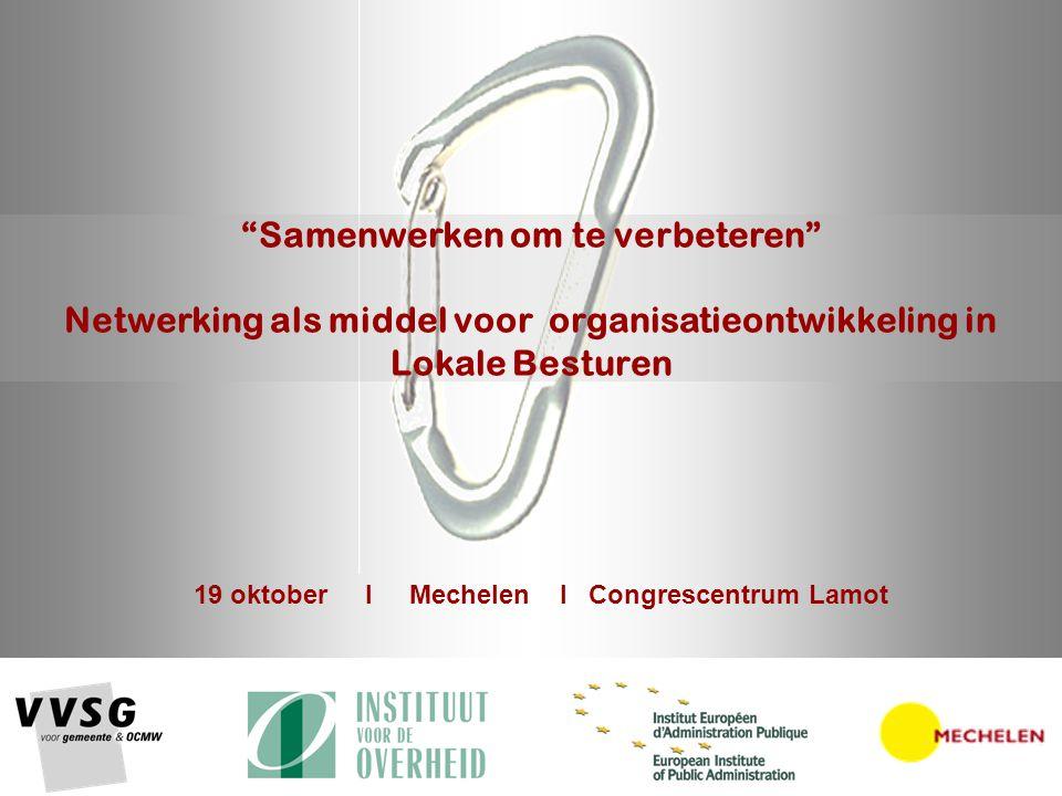 """19 oktober I Mechelen I Congrescentrum Lamot """"Samenwerken om te verbeteren"""" Netwerking als middel voor organisatieontwikkeling in Lokale Besturen"""