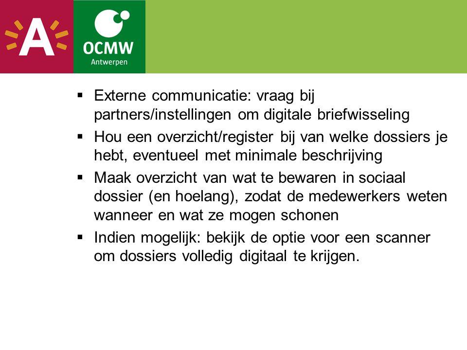  Externe communicatie: vraag bij partners/instellingen om digitale briefwisseling  Hou een overzicht/register bij van welke dossiers je hebt, eventu