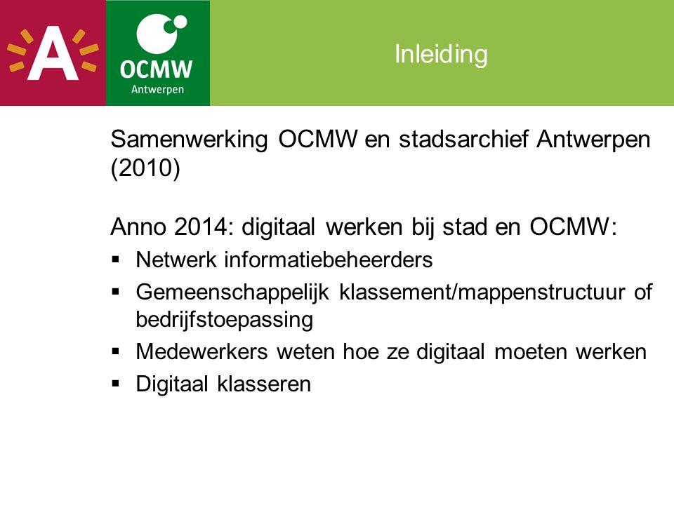 Samenwerking OCMW en stadsarchief Antwerpen (2010) Anno 2014: digitaal werken bij stad en OCMW:  Netwerk informatiebeheerders  Gemeenschappelijk kla