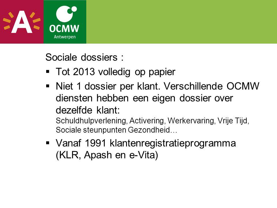 Sociale dossiers :  Tot 2013 volledig op papier  Niet 1 dossier per klant. Verschillende OCMW diensten hebben een eigen dossier over dezelfde klant: