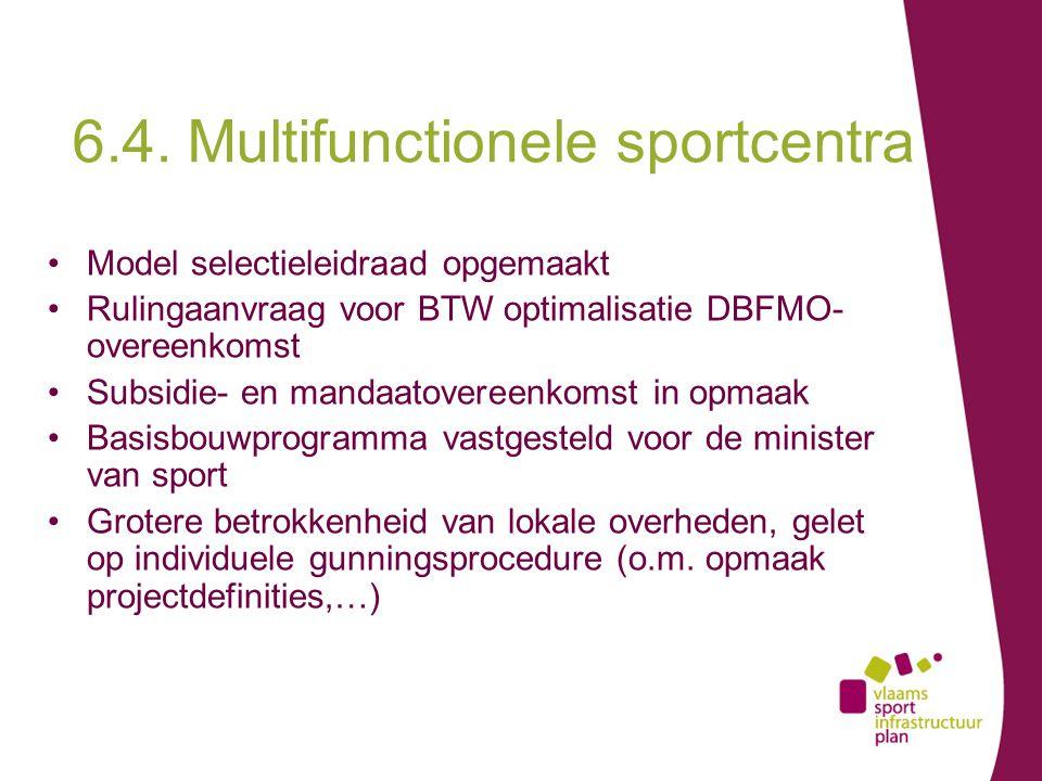 Model selectieleidraad opgemaakt Rulingaanvraag voor BTW optimalisatie DBFMO- overeenkomst Subsidie- en mandaatovereenkomst in opmaak Basisbouwprogramma vastgesteld voor de minister van sport Grotere betrokkenheid van lokale overheden, gelet op individuele gunningsprocedure (o.m.