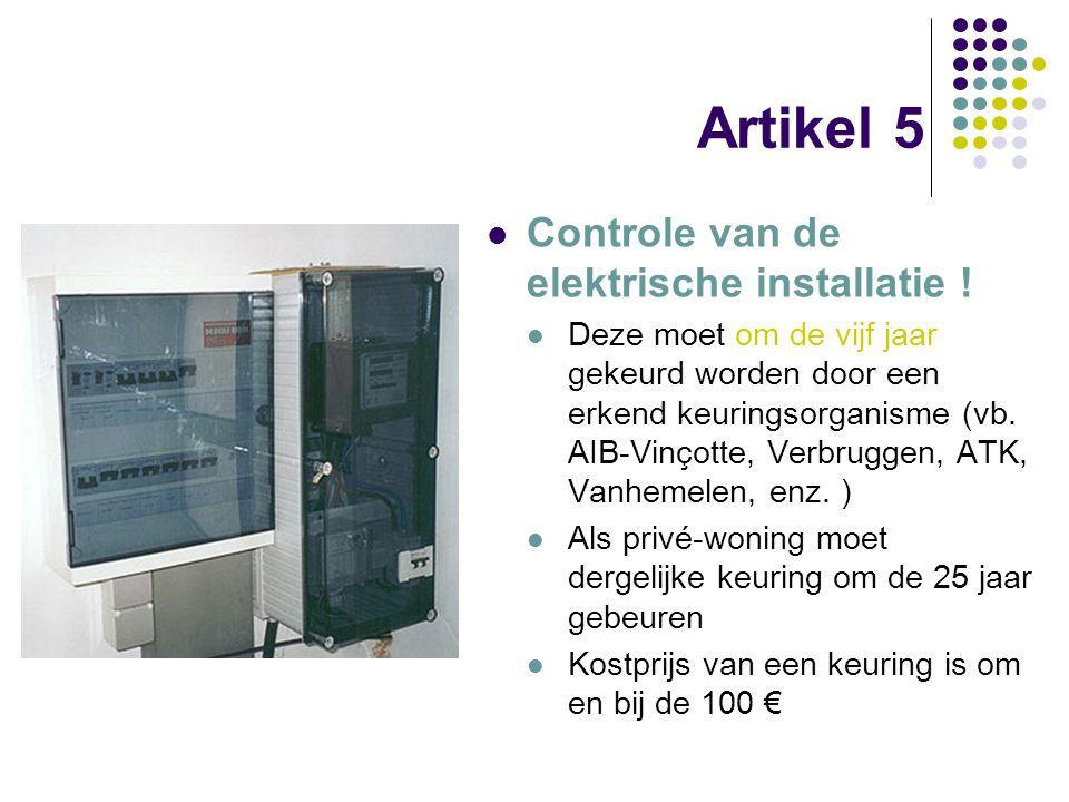 Artikel 5 Controle van de elektrische installatie ! Deze moet om de vijf jaar gekeurd worden door een erkend keuringsorganisme (vb. AIB-Vinçotte, Verb