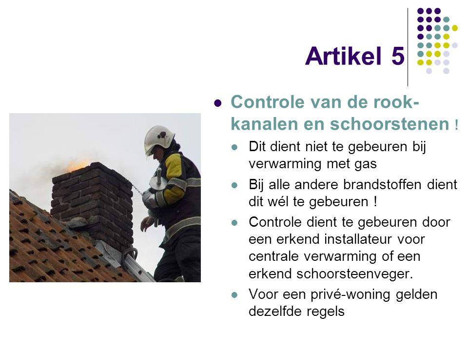 Artikel 5 Controle van de rook- kanalen en schoorstenen ! Dit dient niet te gebeuren bij verwarming met gas Bij alle andere brandstoffen dient dit wél