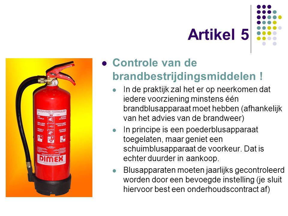 Artikel 5 Controle van de brandbestrijdingsmiddelen ! In de praktijk zal het er op neerkomen dat iedere voorziening minstens één brandblusapparaat moe