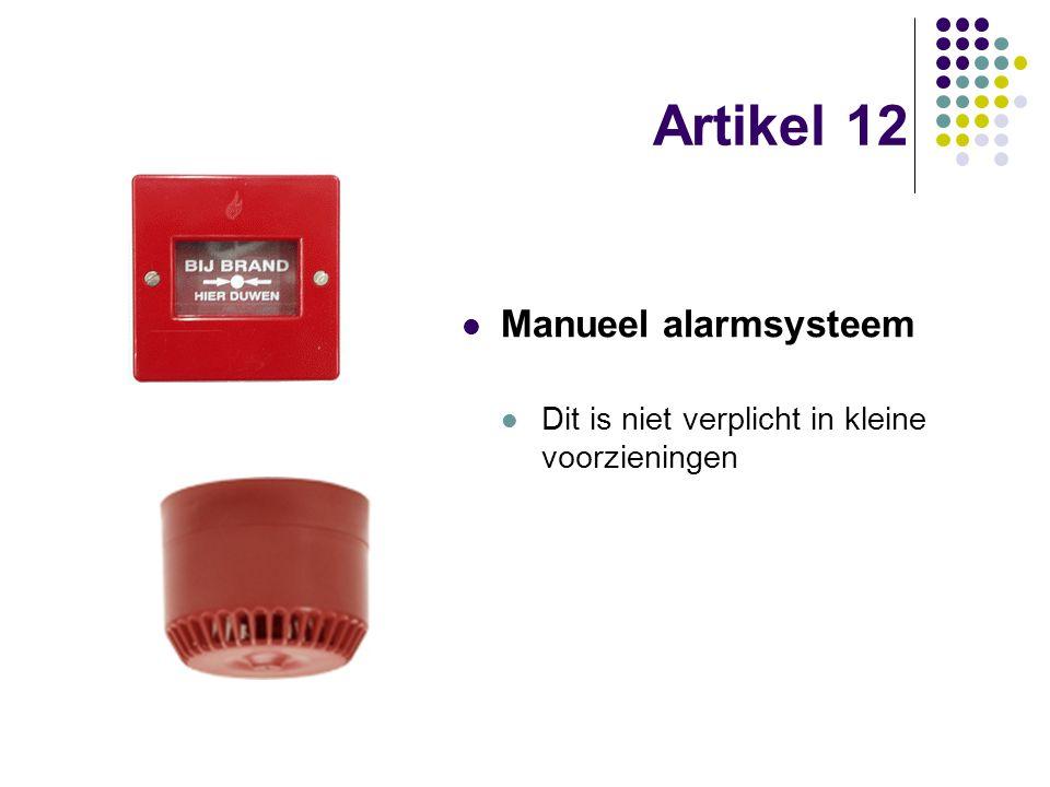 Artikel 12 Manueel alarmsysteem Dit is niet verplicht in kleine voorzieningen