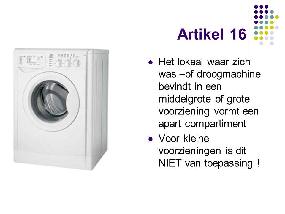 Artikel 16 Het lokaal waar zich was –of droogmachine bevindt in een middelgrote of grote voorziening vormt een apart compartiment Voor kleine voorzien