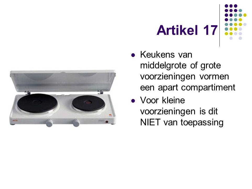 Artikel 17 Keukens van middelgrote of grote voorzieningen vormen een apart compartiment Voor kleine voorzieningen is dit NIET van toepassing