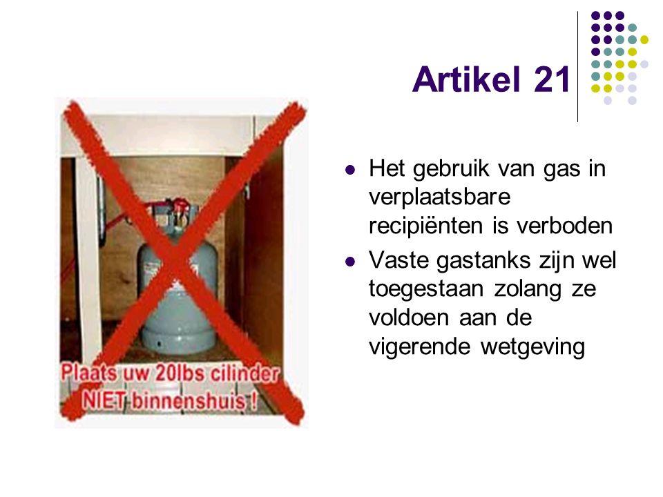 Artikel 21 Het gebruik van gas in verplaatsbare recipiënten is verboden Vaste gastanks zijn wel toegestaan zolang ze voldoen aan de vigerende wetgevin