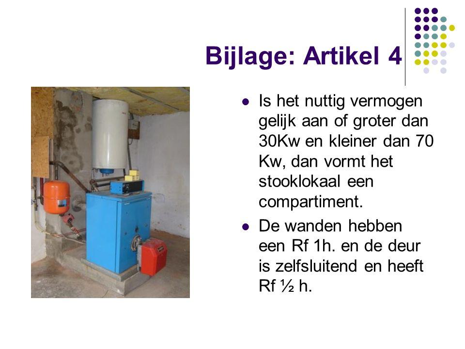 Bijlage: Artikel 4 Is het nuttig vermogen gelijk aan of groter dan 30Kw en kleiner dan 70 Kw, dan vormt het stooklokaal een compartiment. De wanden he