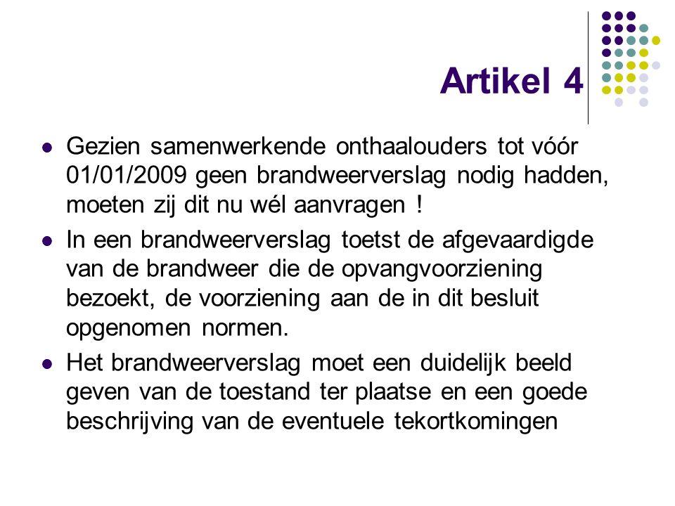 Artikel 4 Gezien samenwerkende onthaalouders tot vóór 01/01/2009 geen brandweerverslag nodig hadden, moeten zij dit nu wél aanvragen ! In een brandwee