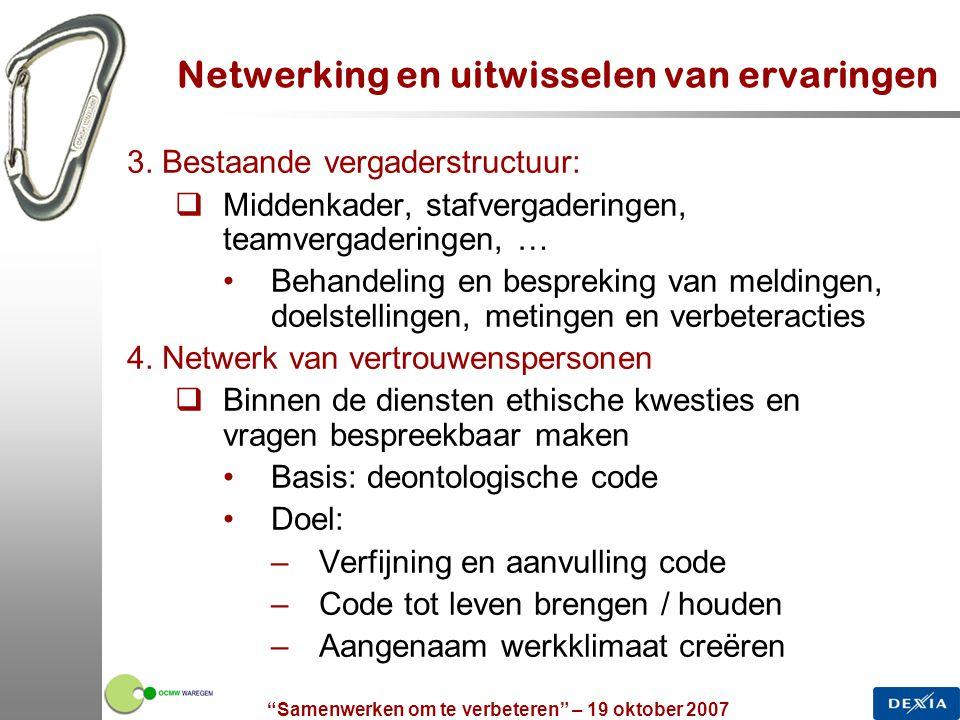 """""""Samenwerken om te verbeteren"""" – 19 oktober 2007 20 Netwerking en uitwisselen van ervaringen 3. Bestaande vergaderstructuur:  Middenkader, stafvergad"""