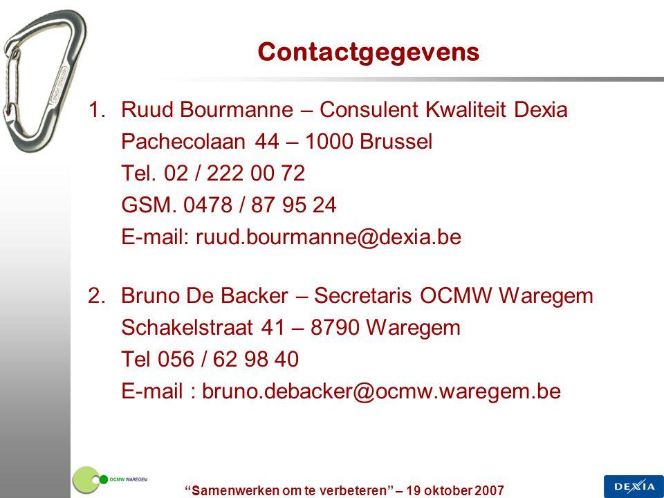 """""""Samenwerken om te verbeteren"""" – 19 oktober 2007 22 Contactgegevens 1.Ruud Bourmanne – Consulent Kwaliteit Dexia Pachecolaan 44 – 1000 Brussel Tel. 02"""
