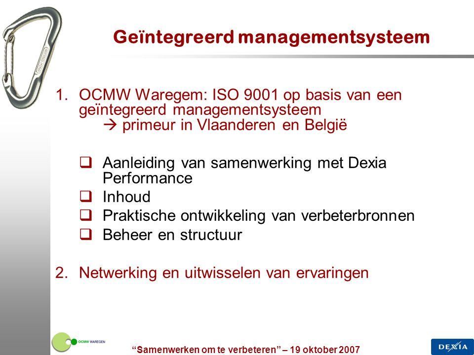 """""""Samenwerken om te verbeteren"""" – 19 oktober 2007 3 Geïntegreerd managementsysteem 1.OCMW Waregem: ISO 9001 op basis van een geïntegreerd managementsys"""
