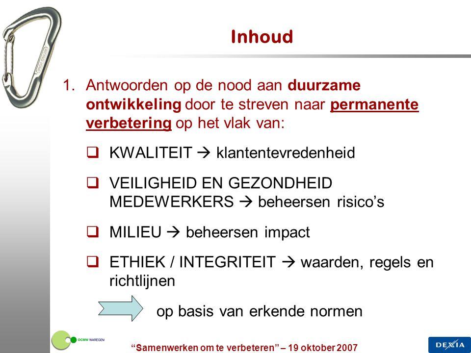 Samenwerken om te verbeteren – 19 oktober 2007 7 Permanent verbeteren ISO 9001 KLANTEN EISEN TEVREDENHEID Beheer van de middelen Meten, Analyseren en Verbeteren Realisatie van product / dienst Verantwoorde- lijkheden van de Directie INPUT OUTPUT