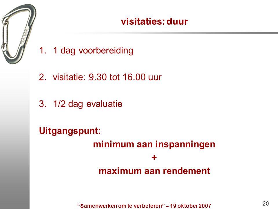 """""""Samenwerken om te verbeteren"""" – 19 oktober 2007 20 visitaties: duur 1.1 dag voorbereiding 2.visitatie: 9.30 tot 16.00 uur 3.1/2 dag evaluatie Uitgang"""