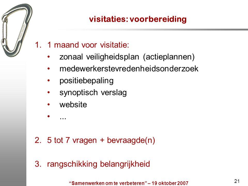 """""""Samenwerken om te verbeteren"""" – 19 oktober 2007 21 visitaties: voorbereiding 1.1 maand voor visitatie: zonaal veiligheidsplan (actieplannen) medewerk"""