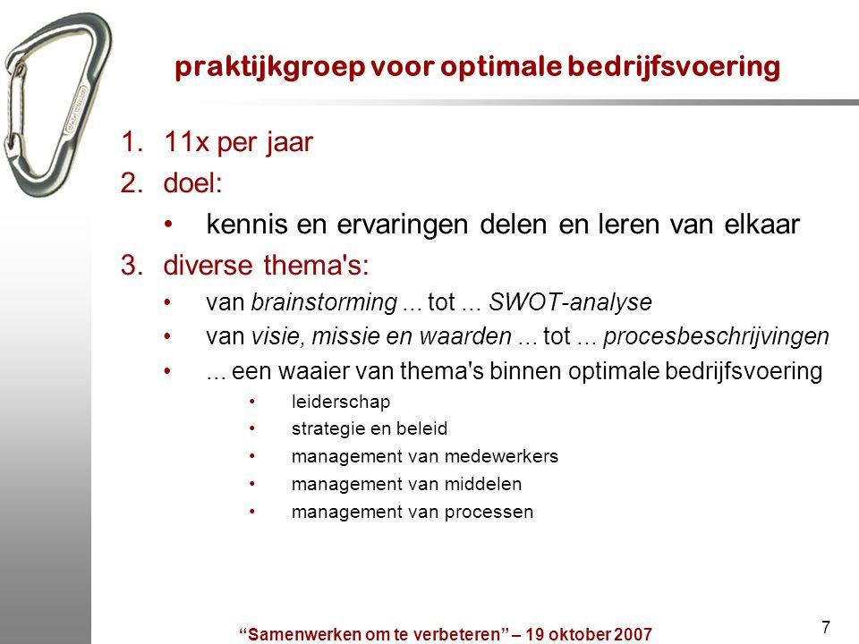 """""""Samenwerken om te verbeteren"""" – 19 oktober 2007 7 praktijkgroep voor optimale bedrijfsvoering 1.11x per jaar 2.doel: kennis en ervaringen delen en le"""