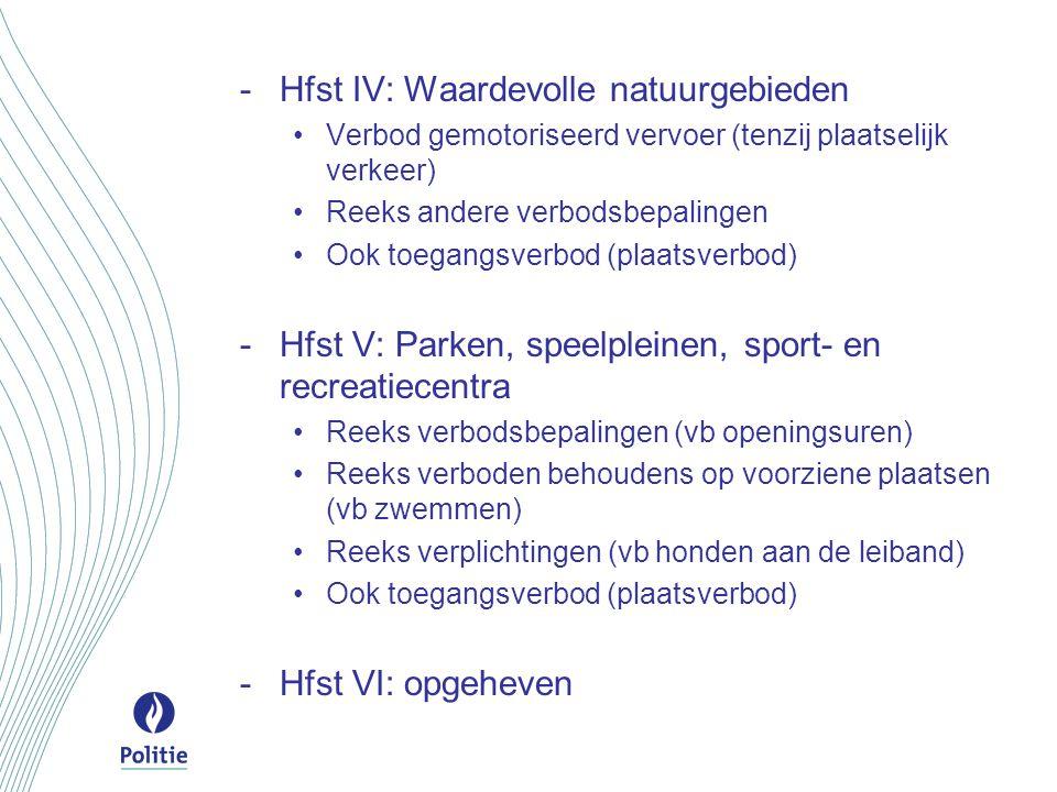 -Hfst IV: Waardevolle natuurgebieden Verbod gemotoriseerd vervoer (tenzij plaatselijk verkeer) Reeks andere verbodsbepalingen Ook toegangsverbod (plaa