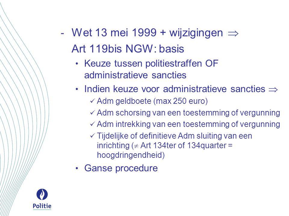 - Wet 13 mei 1999 + wijzigingen  Art 119bis NGW: basis Keuze tussen politiestraffen OF administratieve sancties Indien keuze voor administratieve san