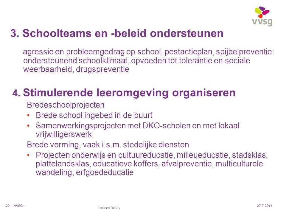 VVSG - Marleen De Vry 3. Schoolteams en -beleid ondersteunen agressie en probleemgedrag op school, pestactieplan, spijbelpreventie: ondersteunend scho