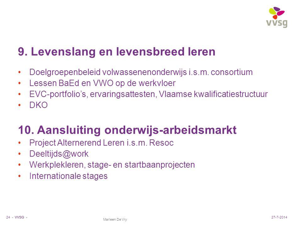 VVSG - Marleen De Vry 9. Levenslang en levensbreed leren Doelgroepenbeleid volwassenenonderwijs i.s.m. consortium Lessen BaEd en VWO op de werkvloer E