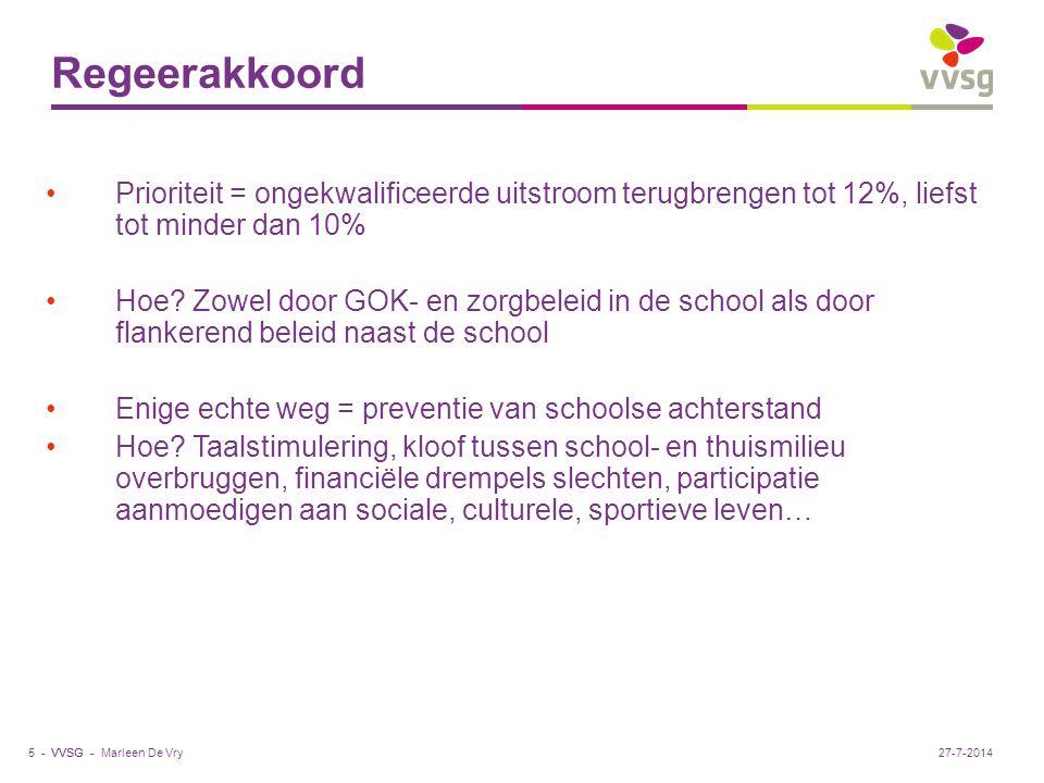 VVSG - Regeerakkoord Prioriteit = ongekwalificeerde uitstroom terugbrengen tot 12%, liefst tot minder dan 10% Hoe? Zowel door GOK- en zorgbeleid in de