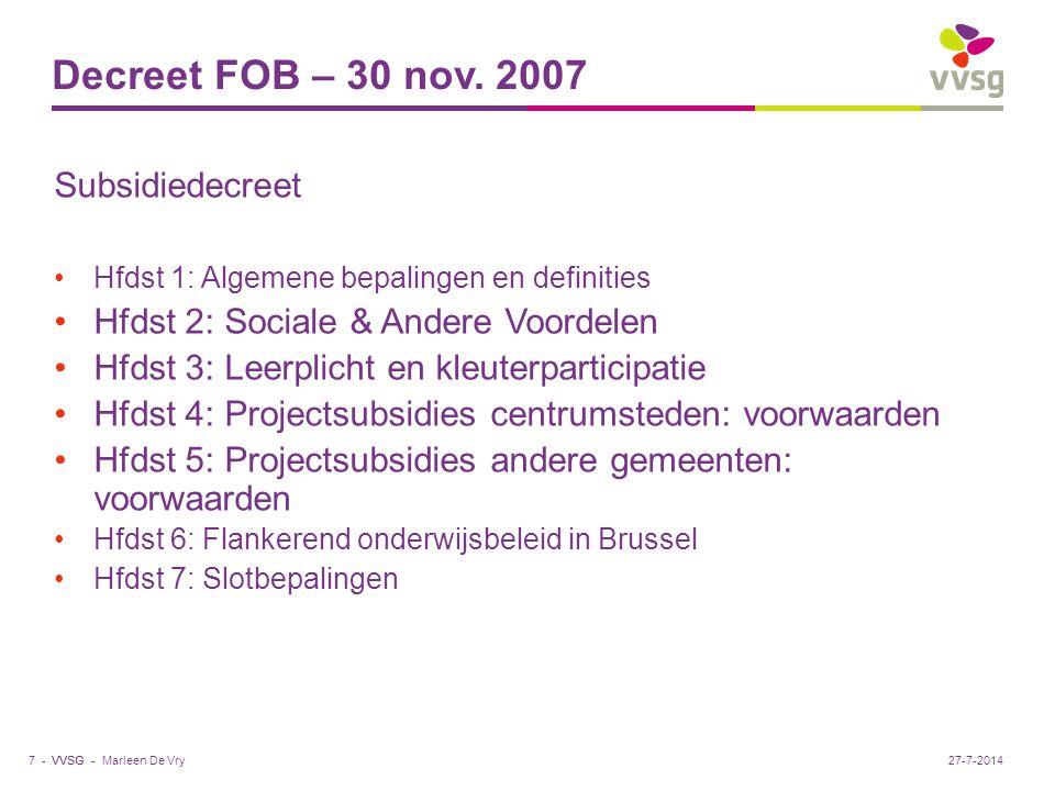 VVSG - Decreet FOB – 30 nov. 2007 Subsidiedecreet Hfdst 1: Algemene bepalingen en definities Hfdst 2: Sociale & Andere Voordelen Hfdst 3: Leerplicht e