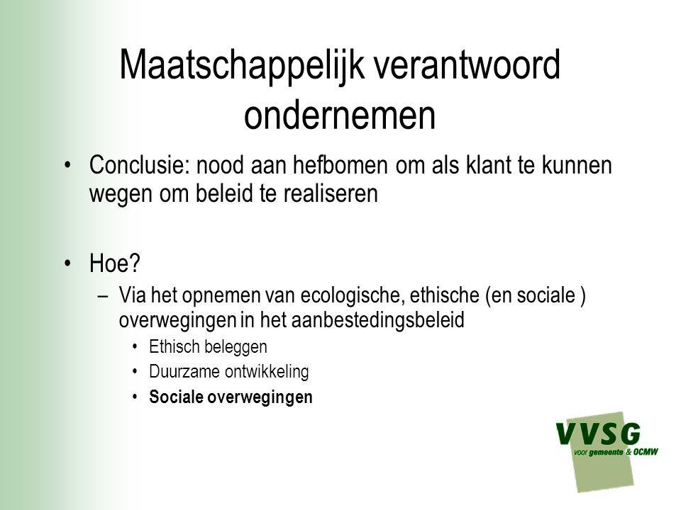Maatschappelijk verantwoord ondernemen Conclusie: nood aan hefbomen om als klant te kunnen wegen om beleid te realiseren Hoe? –Via het opnemen van eco